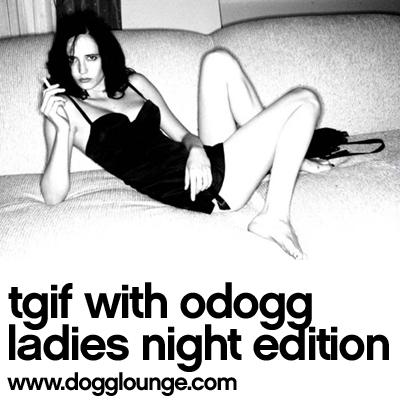 Tgif ladies night edition odogg deep house for Deep house 2006